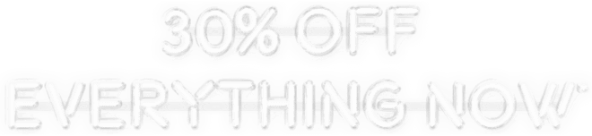 Shop 30% off everything.
